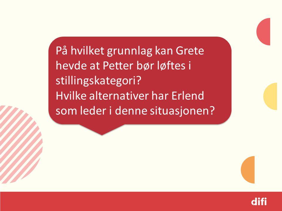 På hvilket grunnlag kan Grete hevde at Petter bør løftes i stillingskategori.