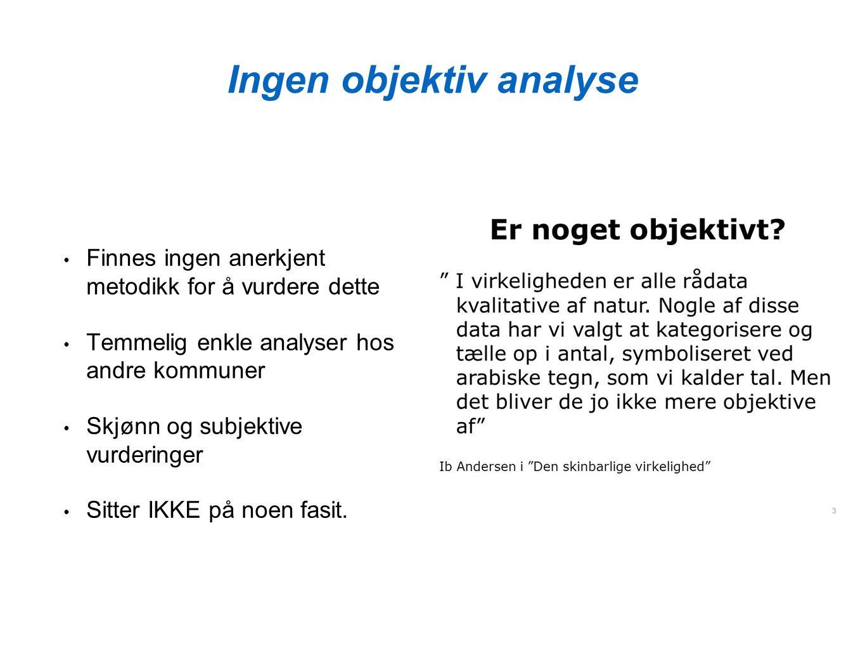 Ingen objektiv analyse Finnes ingen anerkjent metodikk for å vurdere dette Temmelig enkle analyser hos andre kommuner Skjønn og subjektive vurderinger Sitter IKKE på noen fasit.