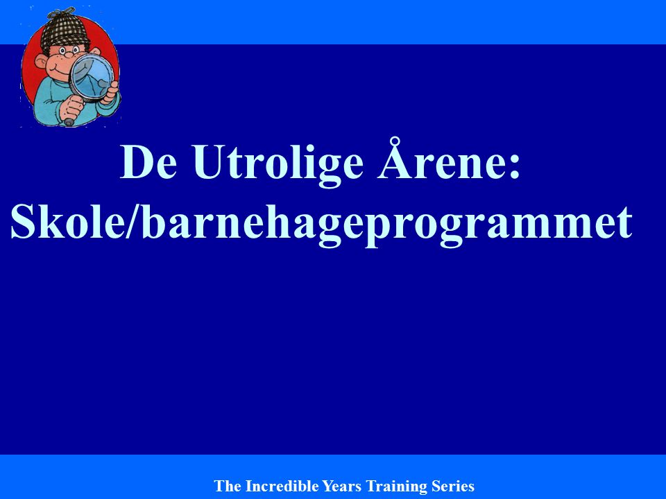 De Utrolige Årene: Skole/barnehageprogrammet The Incredible Years Training Series