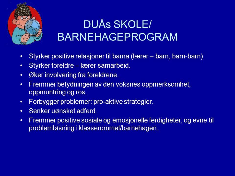 DUÅs SKOLE/ BARNEHAGEPROGRAM Styrker positive relasjoner til barna (lærer – barn, barn-barn) Styrker foreldre – lærer samarbeid. Øker involvering fra