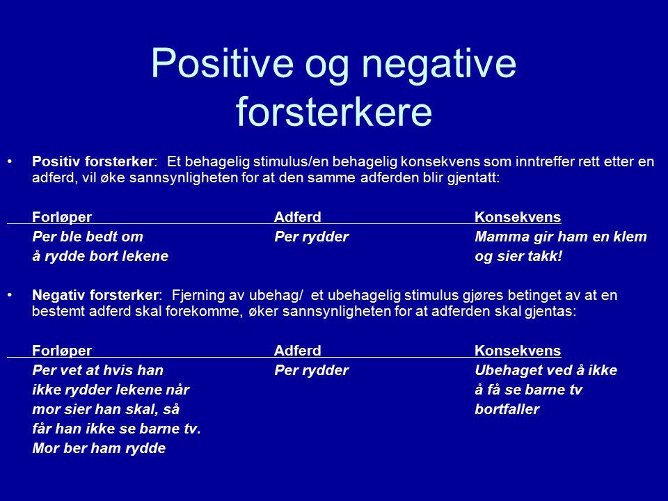 Positive og negative forsterkere Positiv forsterker: Et behagelig stimulus/en behagelig konsekvens som inntreffer rett etter en adferd, vil øke sannsy