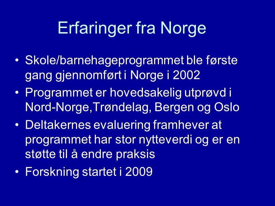 Erfaringer fra Norge Skole/barnehageprogrammet ble første gang gjennomført i Norge i 2002 Programmet er hovedsakelig utprøvd i Nord-Norge,Trøndelag, B