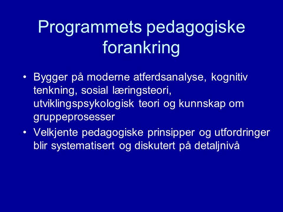 Programmets pedagogiske forankring Bygger på moderne atferdsanalyse, kognitiv tenkning, sosial læringsteori, utviklingspsykologisk teori og kunnskap o