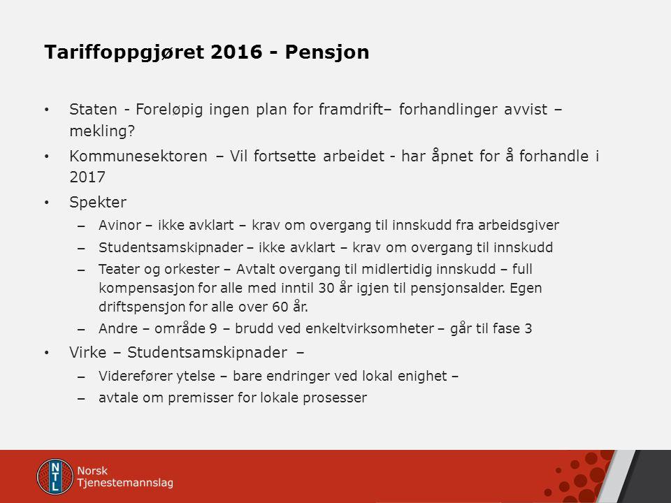 Tariffoppgjøret 2016 - Pensjon Staten - Foreløpig ingen plan for framdrift– forhandlinger avvist – mekling? Kommunesektoren – Vil fortsette arbeidet -