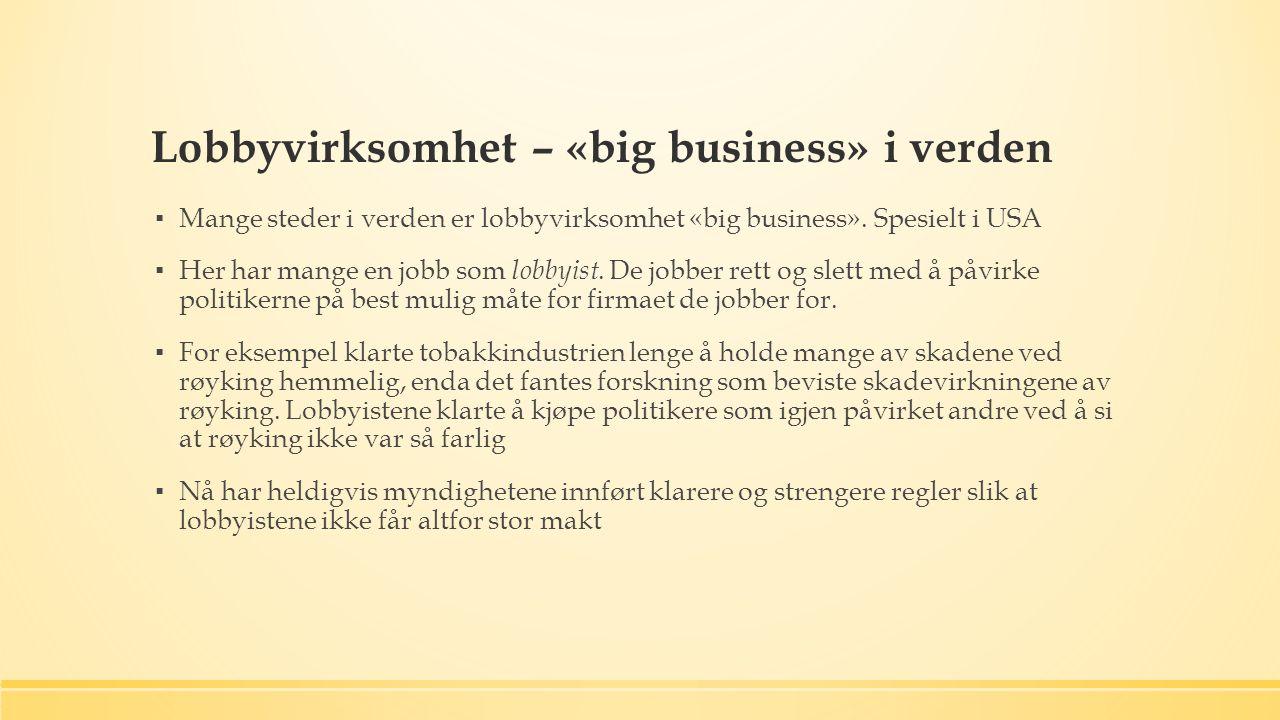Lobbyvirksomhet – «big business» i verden ▪ Mange steder i verden er lobbyvirksomhet «big business».