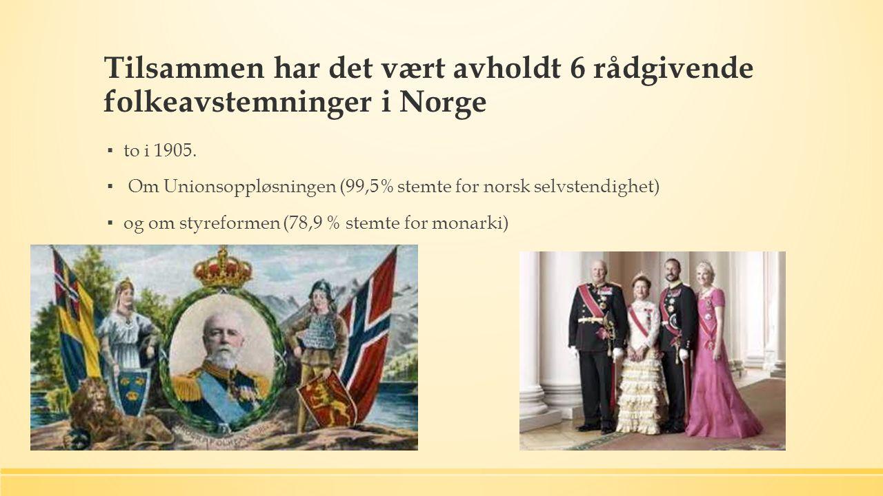 Tilsammen har det vært avholdt 6 rådgivende folkeavstemninger i Norge ▪ to i 1905.