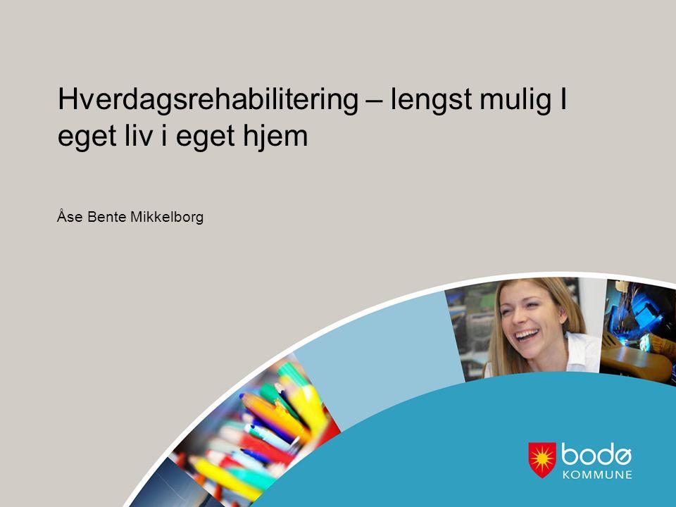 Hverdagsrehabilitering – lengst mulig I eget liv i eget hjem Åse Bente Mikkelborg
