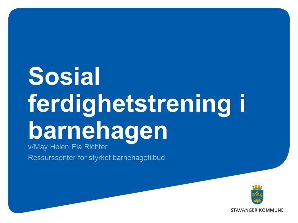 Sosial ferdighetstrening i barnehagen v/May Helen Eia Richter Ressurssenter for styrket barnehagetilbud
