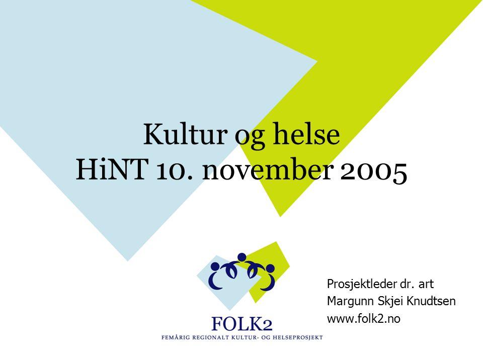 Kultur og helse HiNT 10. november 2005 Prosjektleder dr. art Margunn Skjei Knudtsen www.folk2.no