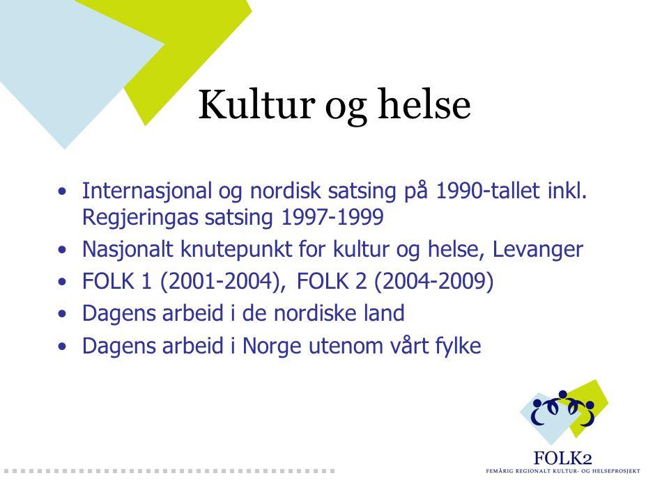 Kultur og helse Internasjonal og nordisk satsing på 1990-tallet inkl. Regjeringas satsing 1997-1999 Nasjonalt knutepunkt for kultur og helse, Levanger
