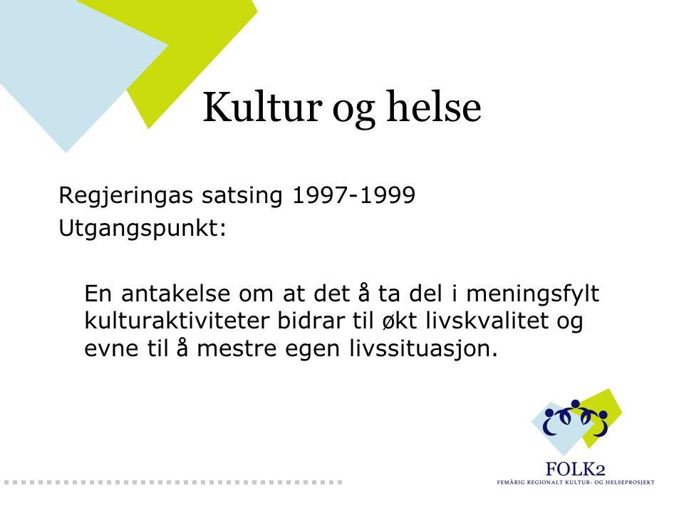 Kultur og helse Regjeringas satsing 1997-1999 Utgangspunkt: En antakelse om at det å ta del i meningsfylt kulturaktiviteter bidrar til ø kt livskvalitet og evne til å mestre egen livssituasjon.