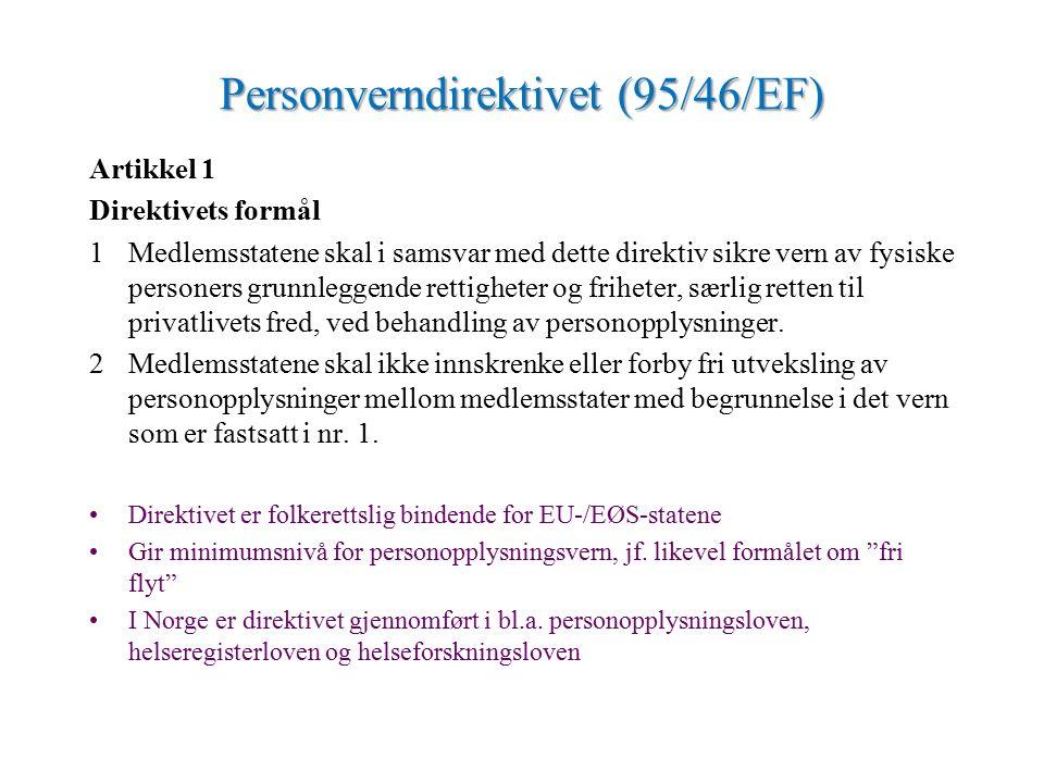 Personverndirektivet (95/46/EF) Artikkel 1 Direktivets formål 1Medlemsstatene skal i samsvar med dette direktiv sikre vern av fysiske personers grunnleggende rettigheter og friheter, særlig retten til privatlivets fred, ved behandling av personopplysninger.