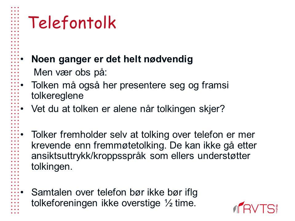 Telefontolk Noen ganger er det helt nødvendig Men vær obs på: Tolken må også her presentere seg og framsi tolkereglene Vet du at tolken er alene når tolkingen skjer.