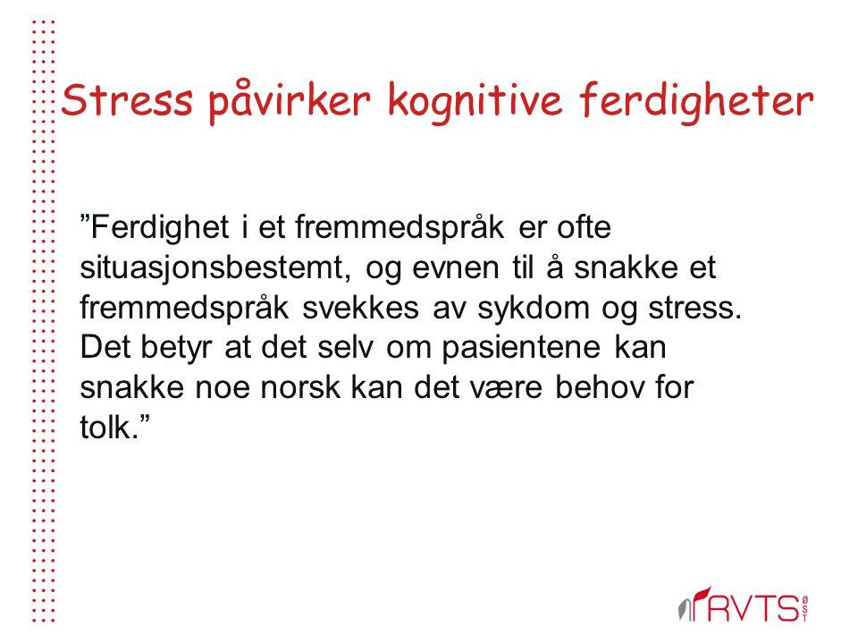 Stress påvirker kognitive ferdigheter Ferdighet i et fremmedspråk er ofte situasjonsbestemt, og evnen til å snakke et fremmedspråk svekkes av sykdom og stress.