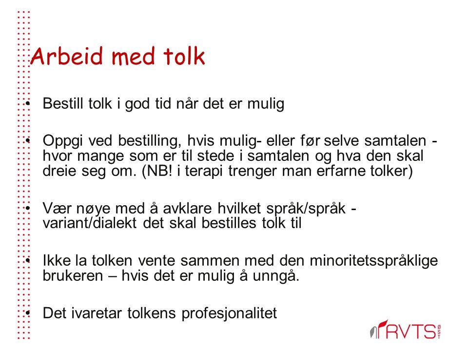 Arbeid med tolk Bestill tolk i god tid når det er mulig Oppgi ved bestilling, hvis mulig- eller før selve samtalen - hvor mange som er til stede i samtalen og hva den skal dreie seg om.