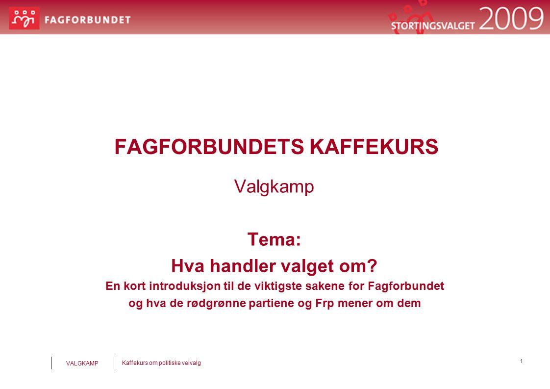 1 Kaffekurs om politiske veivalg VALGKAMP FAGFORBUNDETS KAFFEKURS Valgkamp Tema: Hva handler valget om.