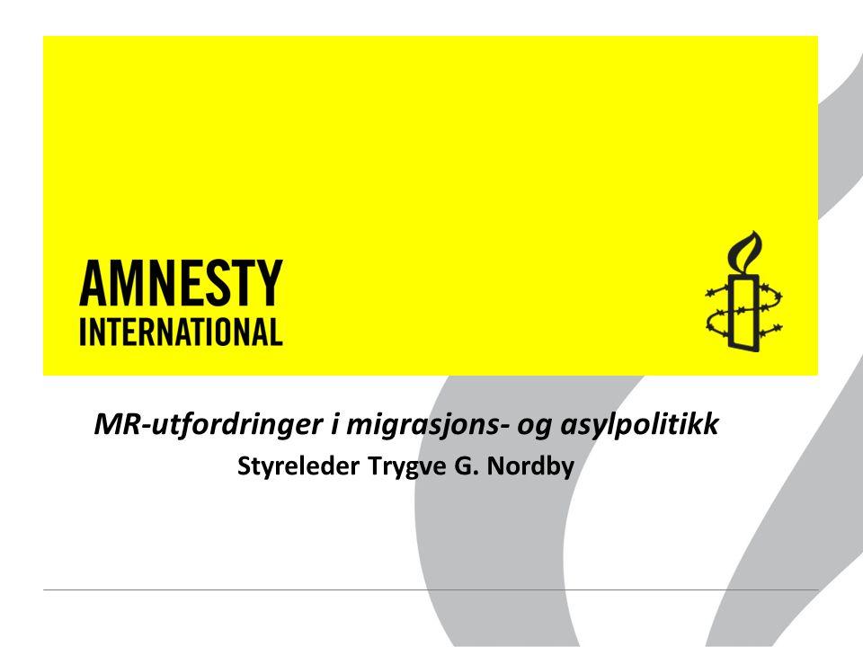 MR-utfordringer i migrasjons- og asylpolitikk Styreleder Trygve G. Nordby