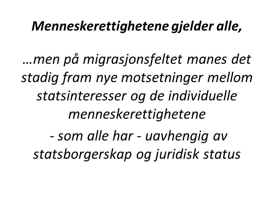 Og menneskerettighetene.For arbeidsmigrantene. For familiemigrantene.