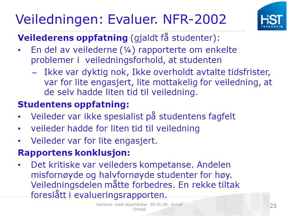 Seminar med stipendiater 09.06.09, Arnulf Omdal 23 Veiledningen: Evaluer. NFR-2002 Veilederens oppfatning (gjaldt få studenter): En del av veilederne
