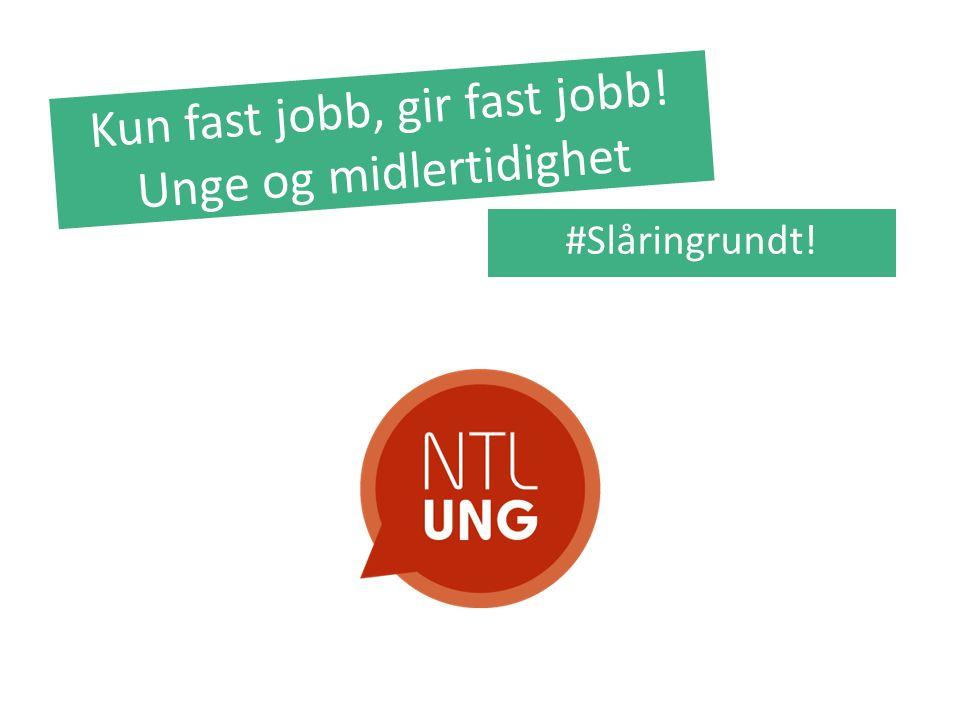 Kun fast jobb, gir fast jobb! Unge og midlertidighet #Slåringrundt!