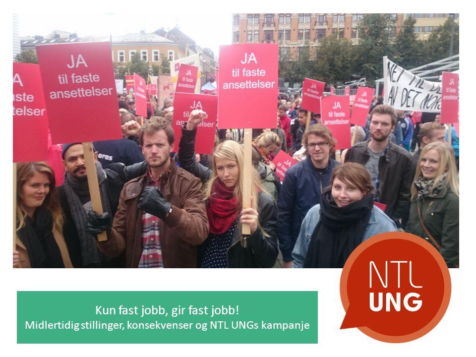 Kun fast jobb, gir fast jobb! Midlertidig stillinger, konsekvenser og NTL UNGs kampanje
