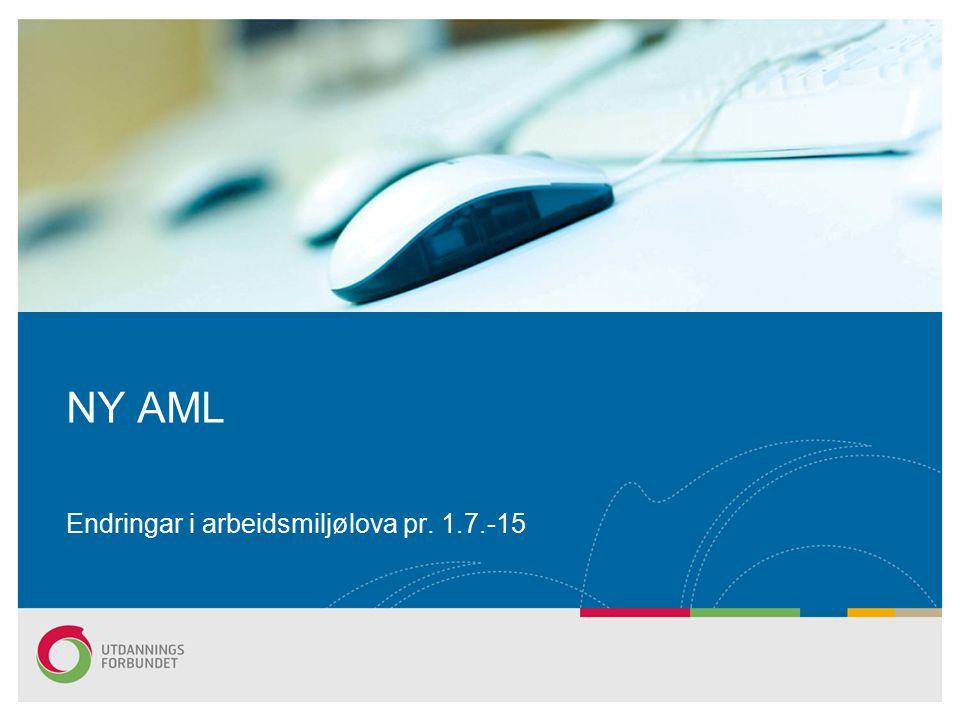 NY AML Endringar i arbeidsmiljølova pr. 1.7.-15