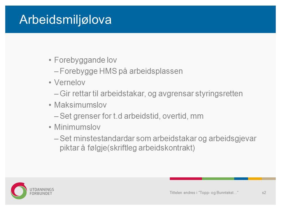 Arbeidsmiljølova Forebyggande lov –Forebygge HMS på arbeidsplassen Vernelov –Gir rettar til arbeidstakar, og avgrensar styringsretten Maksimumslov –Set grenser for t.d arbeidstid, overtid, mm Minimumslov –Set minstestandardar som arbeidstakar og arbeidsgjevar piktar å følgje(skriftleg arbeidskontrakt) Tittelen endres i Topp- og Bunntekst... s2