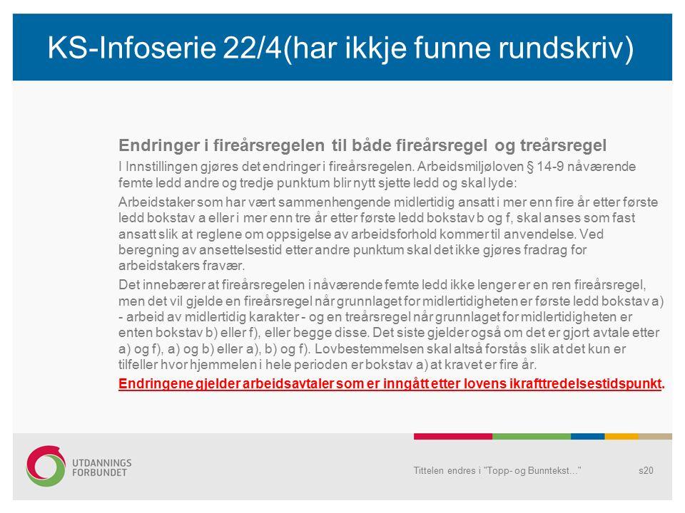 KS-Infoserie 22/4(har ikkje funne rundskriv) Endringer i fireårsregelen til både fireårsregel og treårsregel I Innstillingen gjøres det endringer i fireårsregelen.