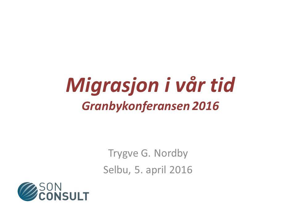 Migrasjon i vår tid Granbykonferansen 2016 Trygve G. Nordby Selbu, 5. april 2016