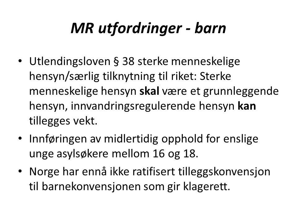 MR utfordringer - barn Utlendingsloven § 38 sterke menneskelige hensyn/særlig tilknytning til riket: Sterke menneskelige hensyn skal være et grunnleggende hensyn, innvandringsregulerende hensyn kan tillegges vekt.