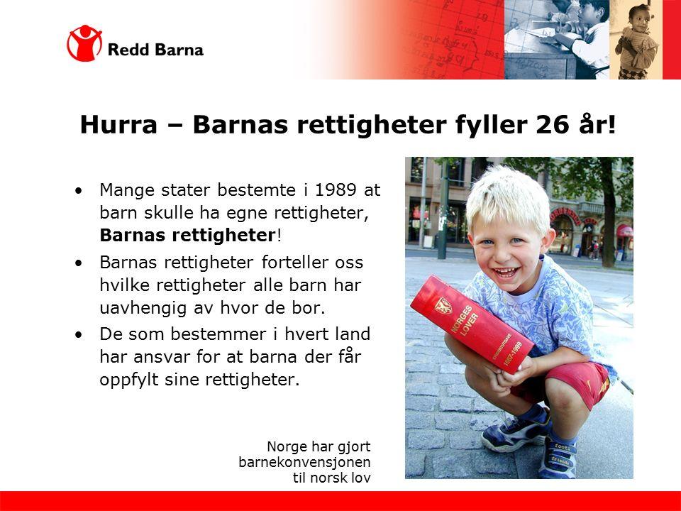 Hurra – Barnas rettigheter fyller 26 år! Mange stater bestemte i 1989 at barn skulle ha egne rettigheter, Barnas rettigheter! Barnas rettigheter forte
