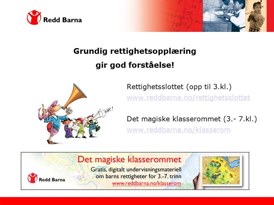 Grundig rettighetsopplæring gir god forståelse! Rettighetsslottet (opp til 3.kl.) www.reddbarna.no/rettighetsslottet Det magiske klasserommet (3.- 7.k