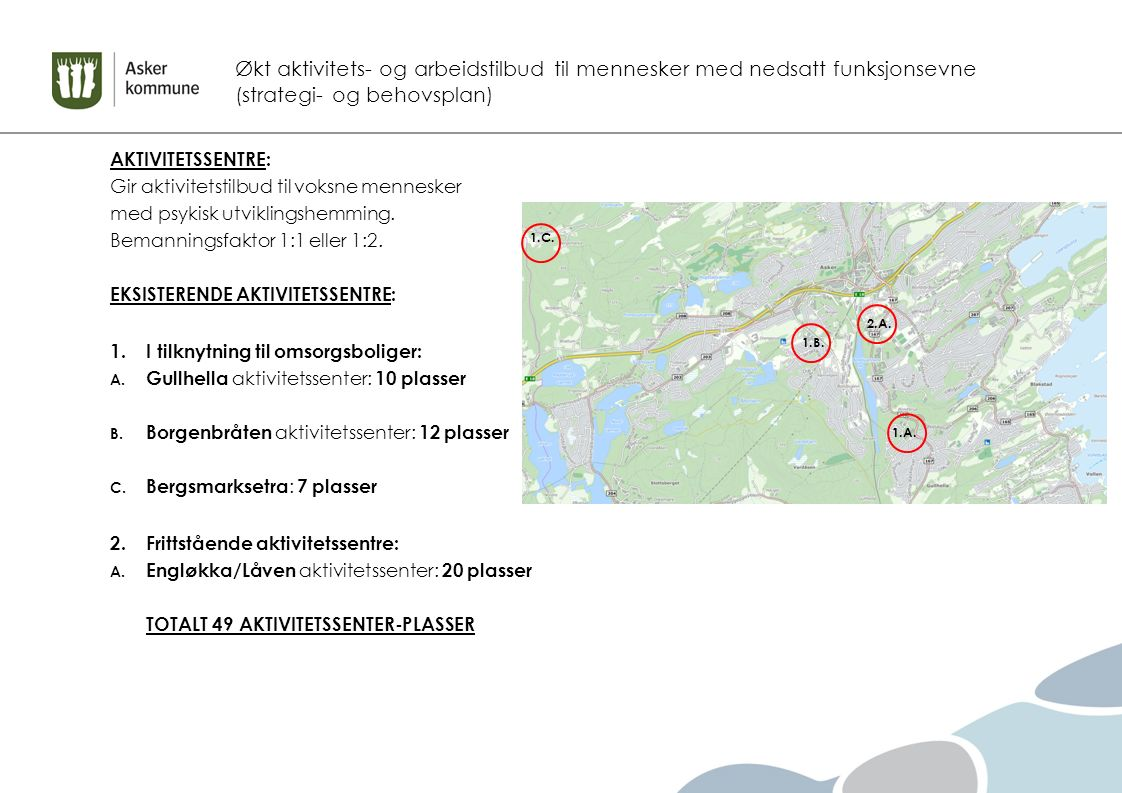 Økt aktivitets- og arbeidstilbud til mennesker med nedsatt funksjonsevne (strategi- og behovsplan) AKTIVITETSSENTRE: Gir aktivitetstilbud til voksne m