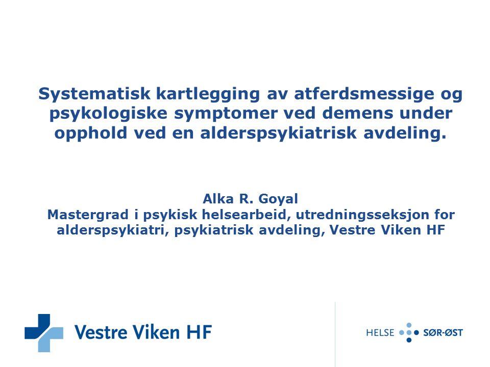 Systematisk kartlegging av atferdsmessige og psykologiske symptomer ved demens under opphold ved en alderspsykiatrisk avdeling. Alka R. Goyal Mastergr