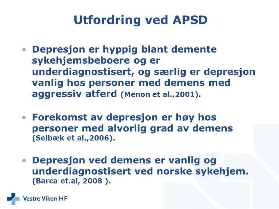Utfordring ved APSD Depresjon er hyppig blant demente sykehjemsbeboere og er underdiagnostisert, og særlig er depresjon vanlig hos personer med demens