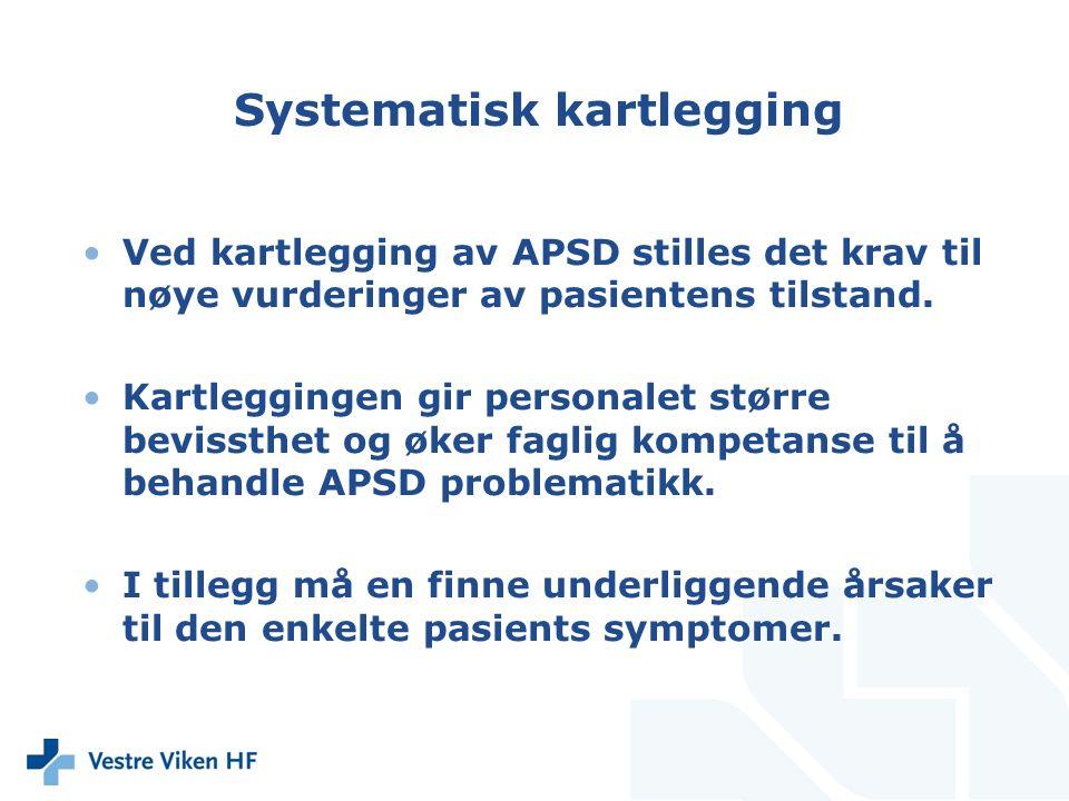 Systematisk kartlegging Ved kartlegging av APSD stilles det krav til nøye vurderinger av pasientens tilstand. Kartleggingen gir personalet større bevi