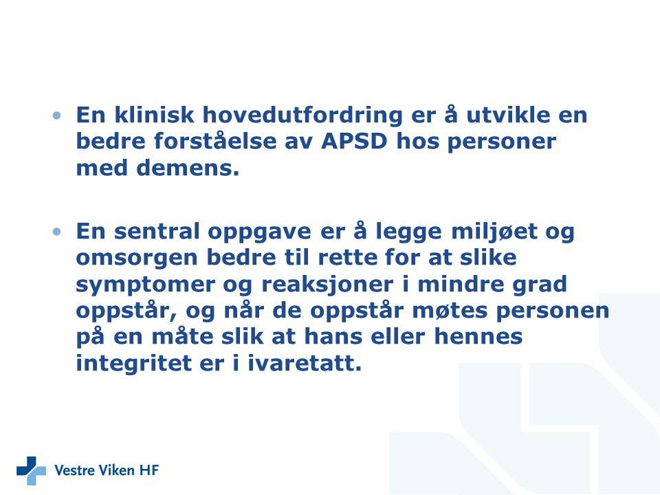 En klinisk hovedutfordring er å utvikle en bedre forståelse av APSD hos personer med demens.