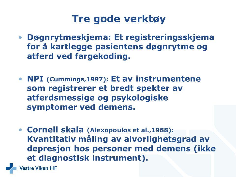 Tre gode verktøy Døgnrytmeskjema: Et registreringsskjema for å kartlegge pasientens døgnrytme og atferd ved fargekoding. NPI (Cummings,1997): Et av in