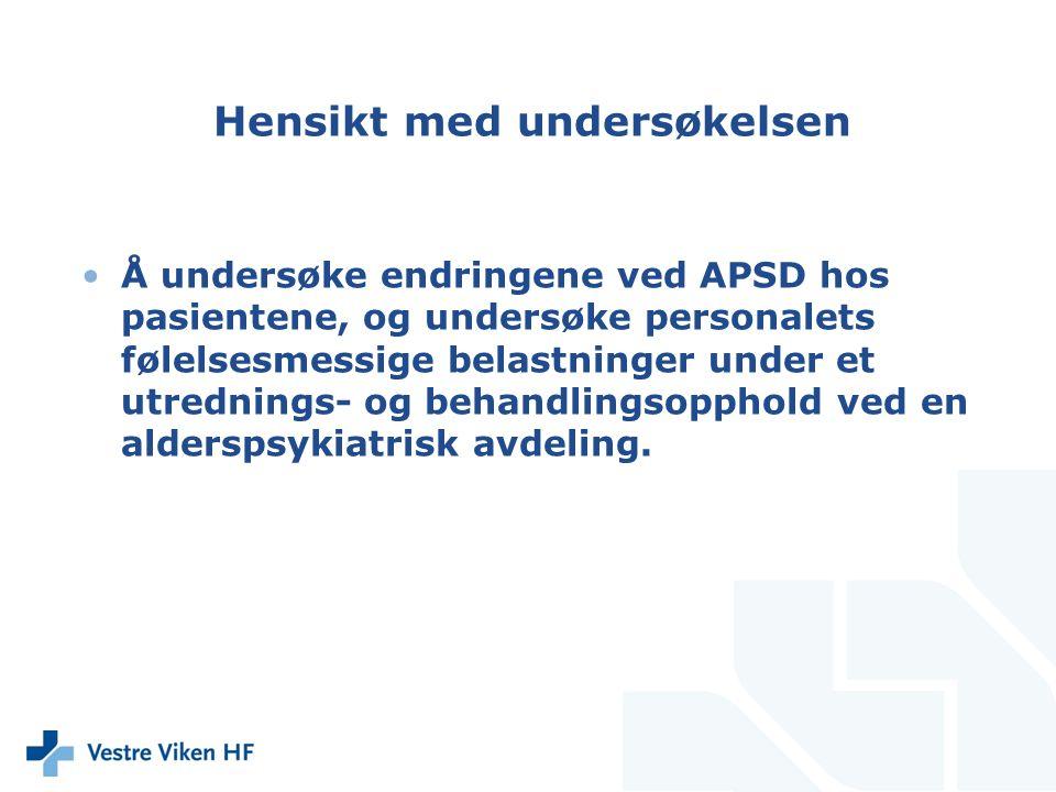 Hensikt med undersøkelsen Å undersøke endringene ved APSD hos pasientene, og undersøke personalets følelsesmessige belastninger under et utrednings- o