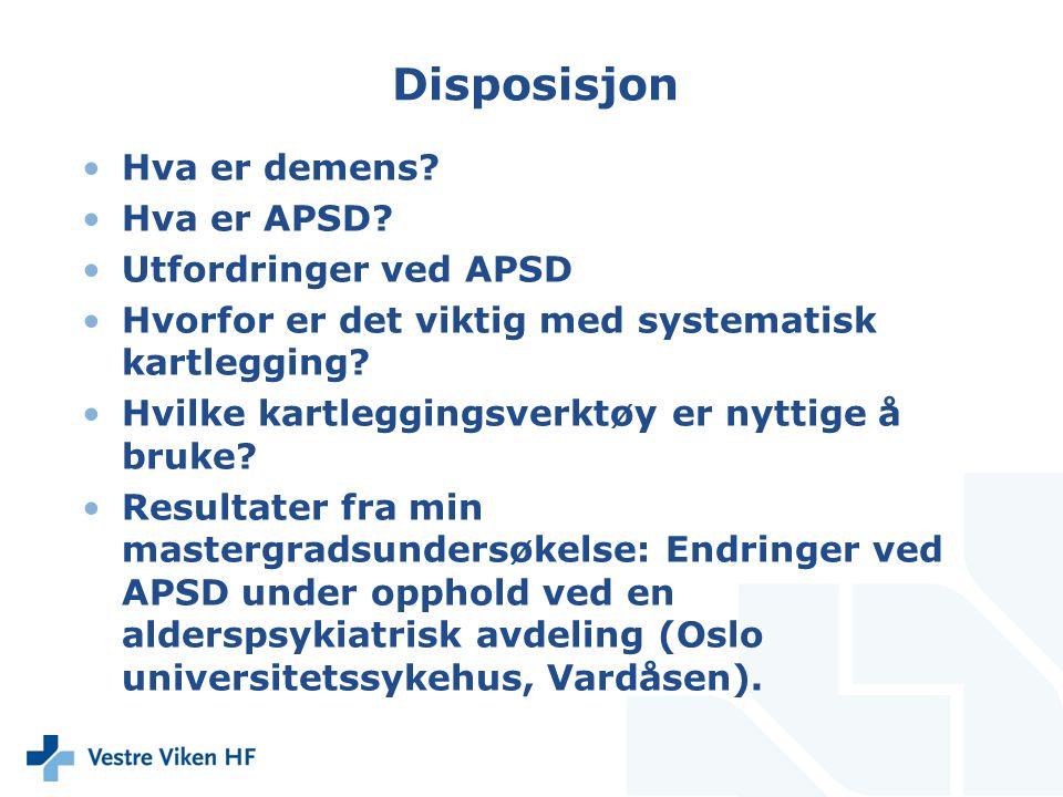 Disposisjon Hva er demens? Hva er APSD? Utfordringer ved APSD Hvorfor er det viktig med systematisk kartlegging? Hvilke kartleggingsverktøy er nyttige