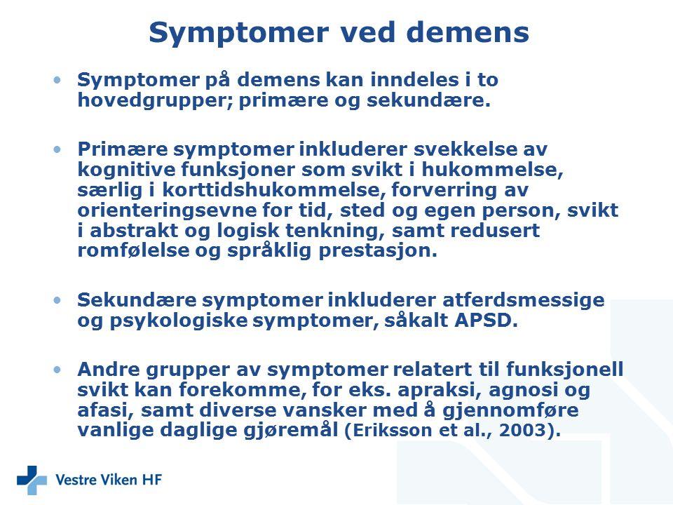 Symptomer ved demens Symptomer på demens kan inndeles i to hovedgrupper; primære og sekundære. Primære symptomer inkluderer svekkelse av kognitive fun