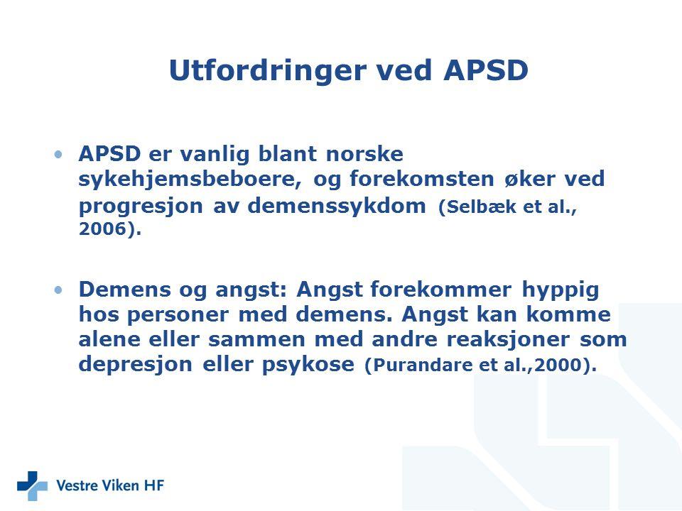 Utfordringer ved APSD APSD er vanlig blant norske sykehjemsbeboere, og forekomsten øker ved progresjon av demenssykdom (Selbæk et al., 2006). Demens o