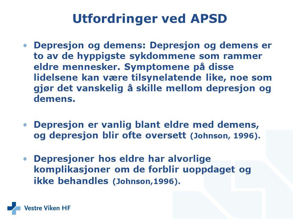 Utfordring ved APSD Depresjon er hyppig blant demente sykehjemsbeboere og er underdiagnostisert, og særlig er depresjon vanlig hos personer med demens med aggressiv atferd (Menon et al.,2001).