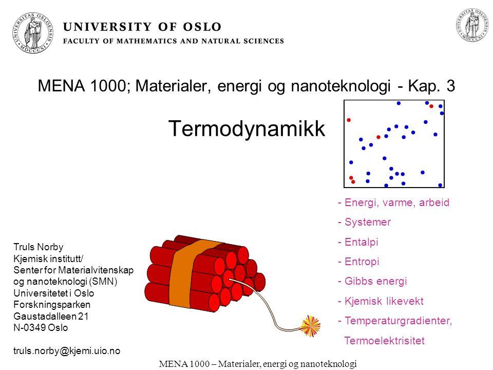 MENA 1000 – Materialer, energi og nanoteknologi Oppsummering, Kapittel 3 Total energi = indre energi + mekanisk energi (kinetisk og potensiell) Entalpi (varme, ekso-/endoterm) – volumarbeid Systemer Sannsynlighet – uorden – entropi 1.