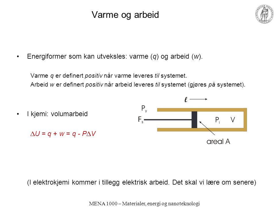 MENA 1000 – Materialer, energi og nanoteknologi Varme og arbeid Energiformer som kan utveksles: varme (q) og arbeid (w). Varme q er definert positiv n