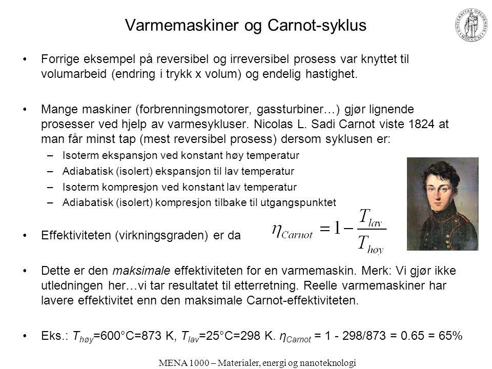 MENA 1000 – Materialer, energi og nanoteknologi Varmemaskiner og Carnot-syklus Forrige eksempel på reversibel og irreversibel prosess var knyttet til