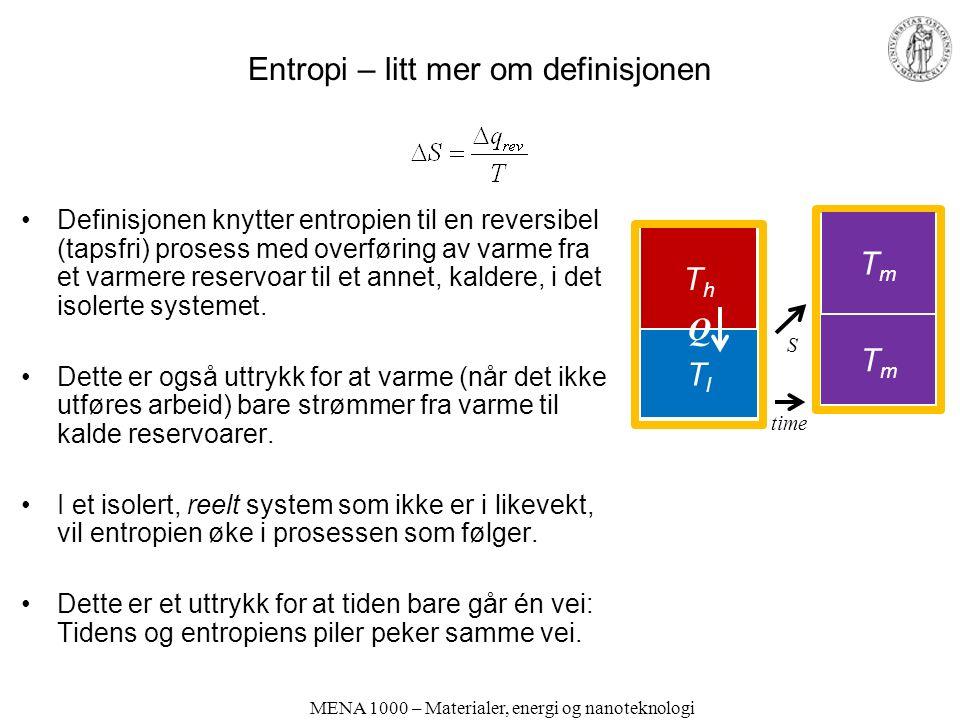 Entropi – litt mer om definisjonen Definisjonen knytter entropien til en reversibel (tapsfri) prosess med overføring av varme fra et varmere reservoar