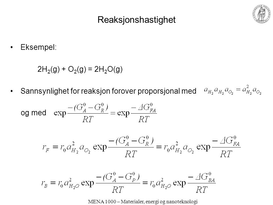 Reaksjonshastighet Eksempel: 2H 2 (g) + O 2 (g) = 2H 2 O(g) Sannsynlighet for reaksjon forover proporsjonal med og med MENA 1000 – Materialer, energi og nanoteknologi
