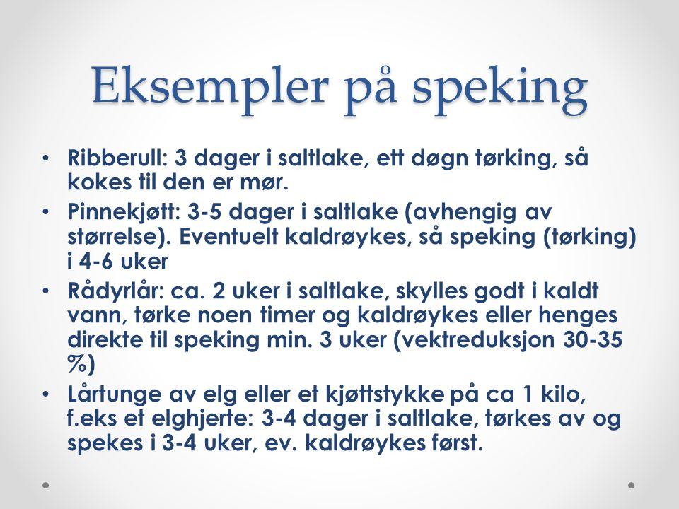 Eksempler på speking Ribberull: 3 dager i saltlake, ett døgn tørking, så kokes til den er mør.