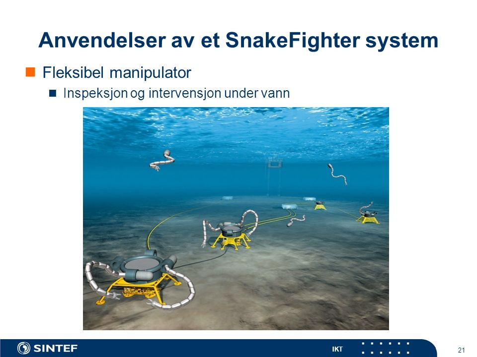 IKT 21 Anvendelser av et SnakeFighter system Fleksibel manipulator Inspeksjon og intervensjon under vann